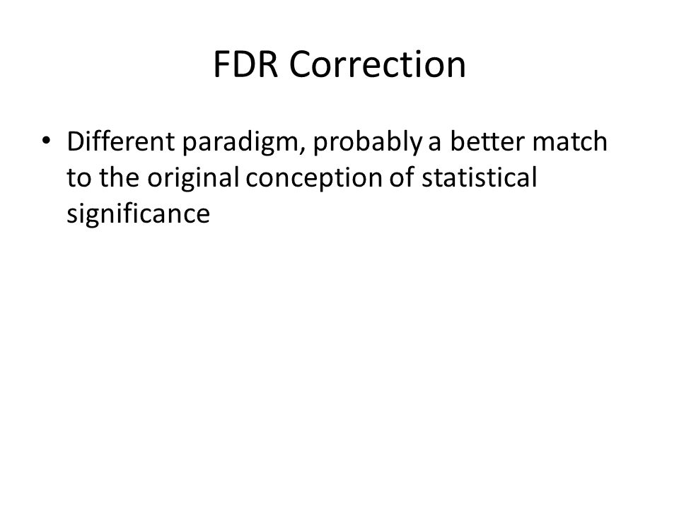Different paradigm, probably a better match to the original conception of statistical significance