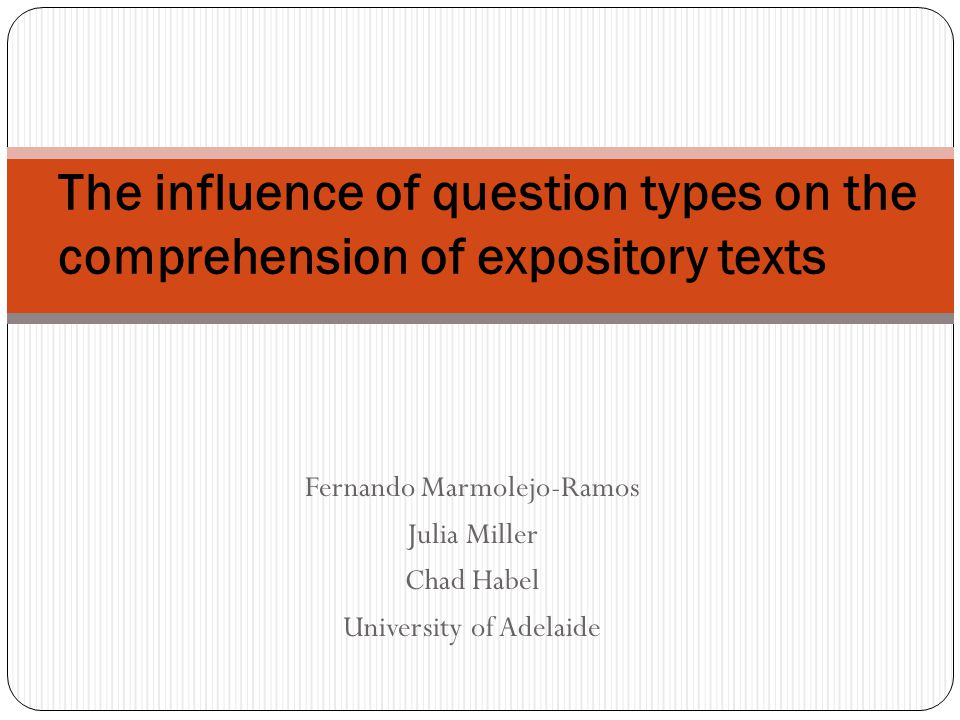 Fernando Marmolejo-Ramos Julia Miller Chad Habel University of Adelaide The influence of question types on the comprehension of expository texts
