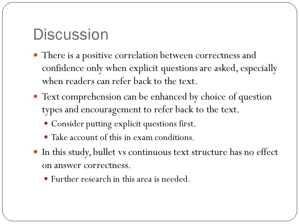 Discussion There is a positive correlation between correctness and confidence only when explicit questions are asked, especially when readers can refer back to the text.