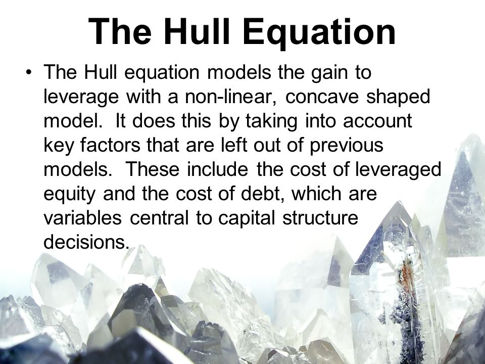 The Hull Equation The Hull equation models the gain to leverage with a non-linear, concave shaped model.