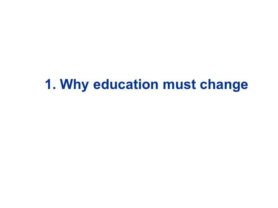 1. Why education must change