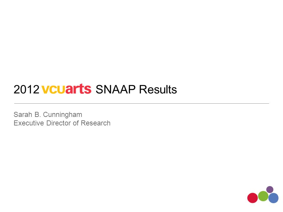 2012 SNAAP Results Sarah B. Cunningham Executive Director of Research