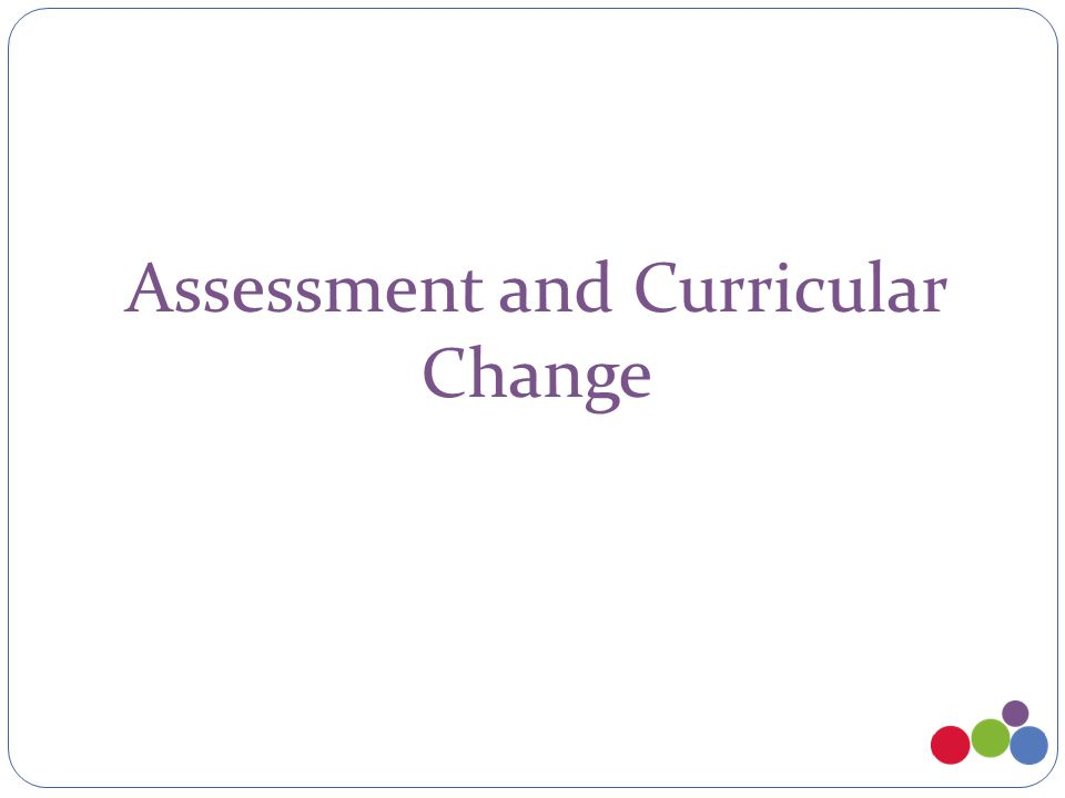 Assessment and Curricular Change