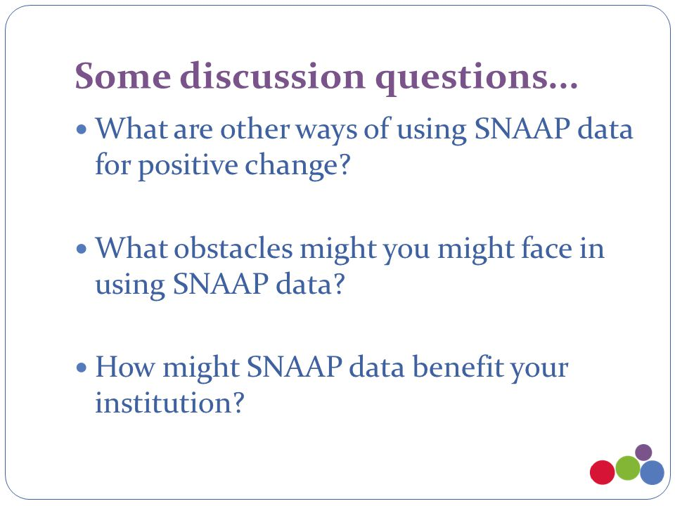 Some discussion questions... What are other ways of using SNAAP data for positive change.