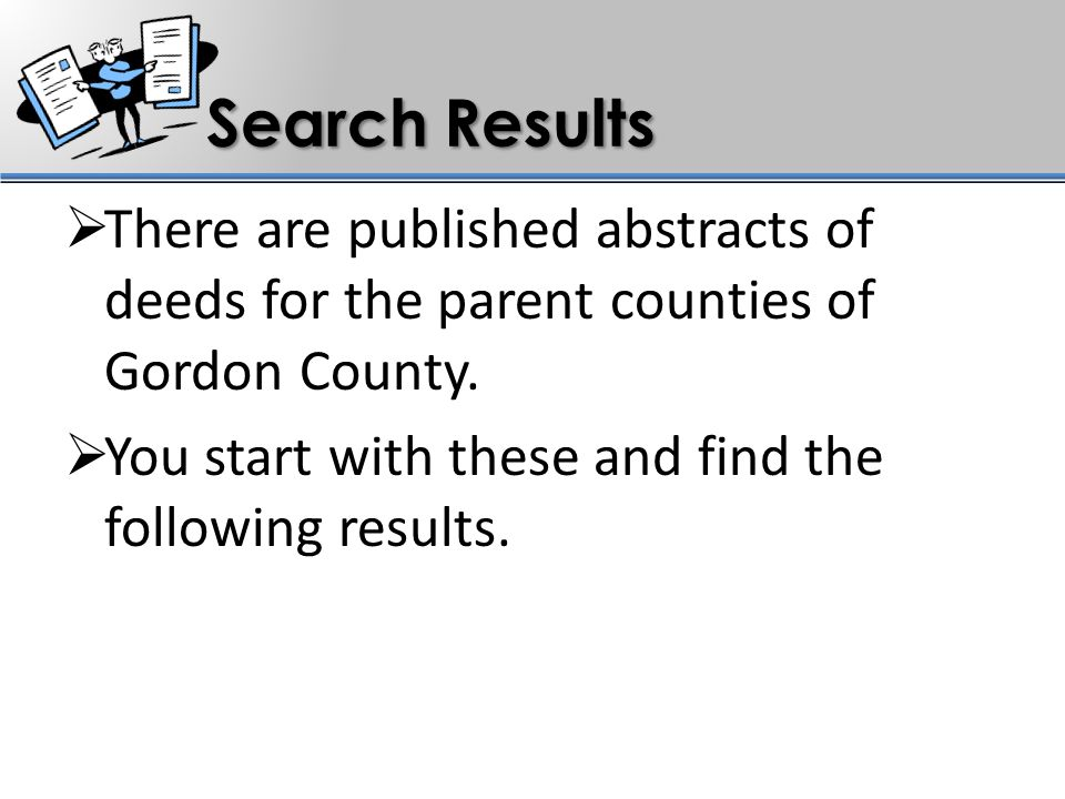Search Results  There are published abstracts of deeds for the parent counties of Gordon County.  You start with these and find the following result