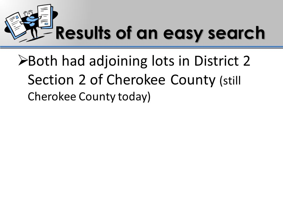 Results of an easy search  Both had adjoining lots in District 2 Section 2 of Cherokee County (still Cherokee County today)