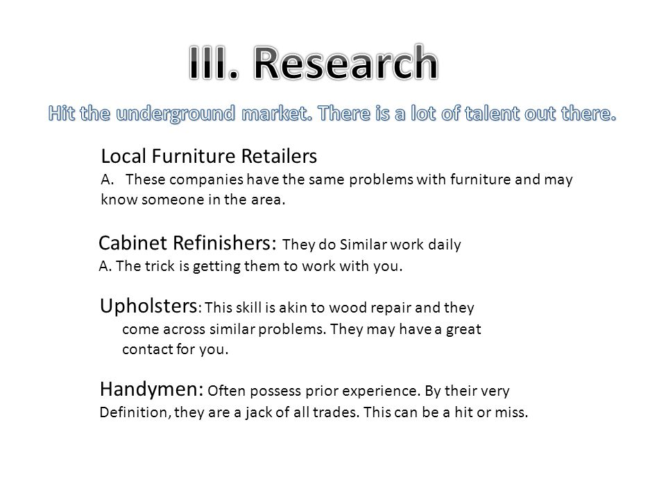 Local Furniture Retailers A.These companies have the same problems with furniture and may know someone in the area.