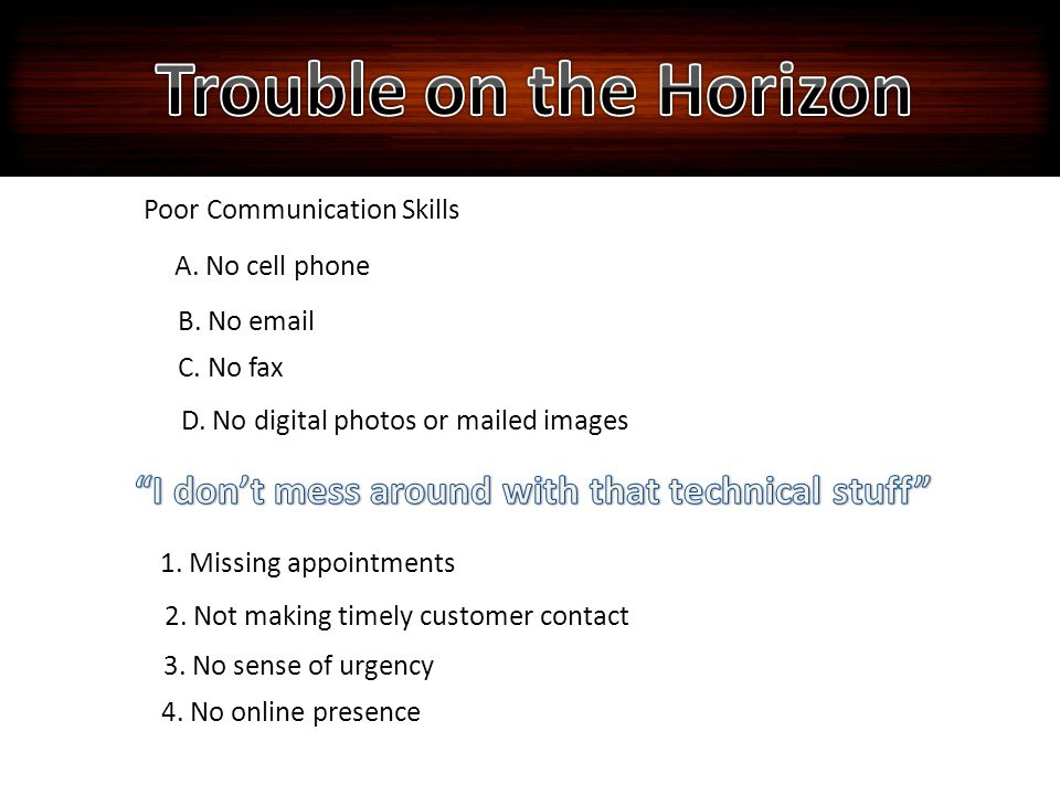 Poor Communication Skills A. No cell phone B. No email C.