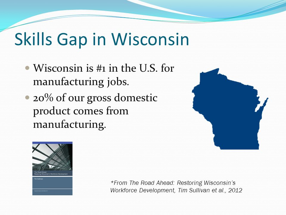 Skills Gap in Wisconsin Wisconsin is #1 in the U.S.