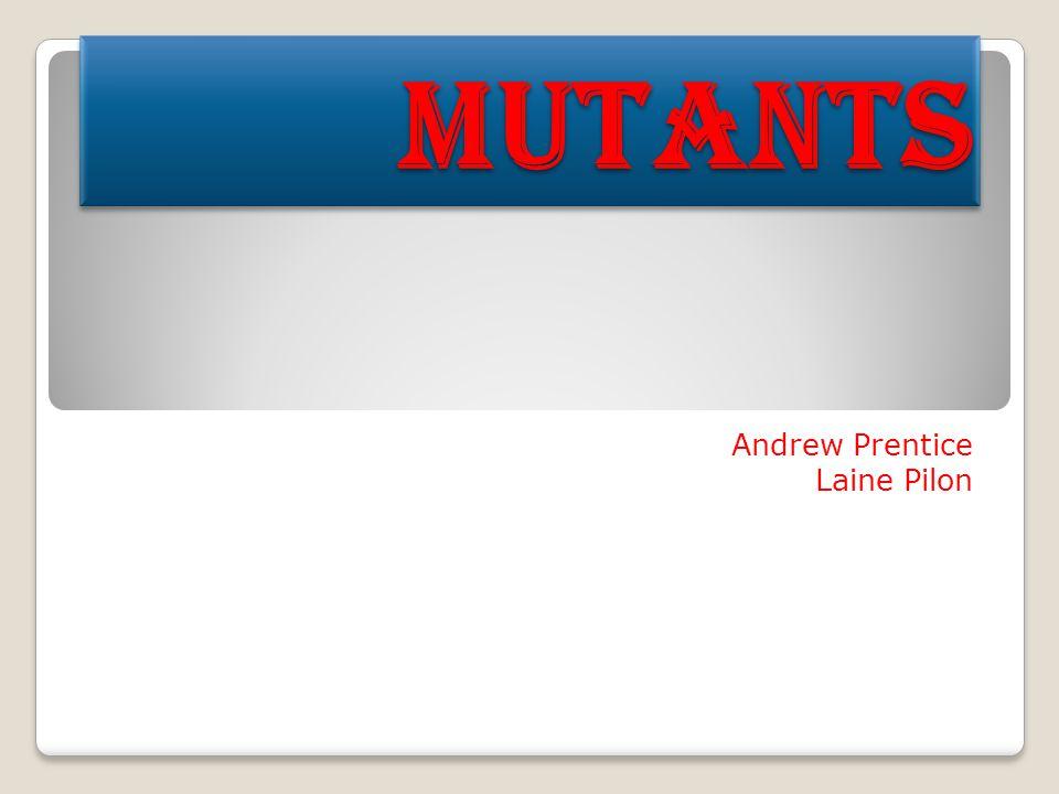 Andrew Prentice Laine Pilon MutantsMutants