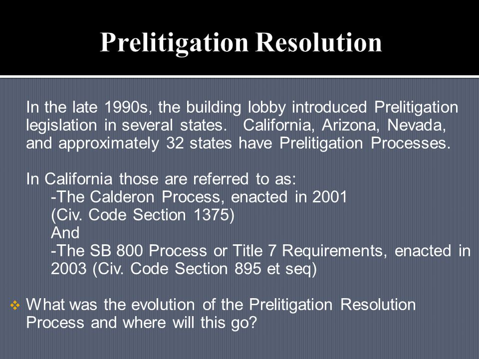 In the late 1990s, the building lobby introduced Prelitigation legislation in several states.