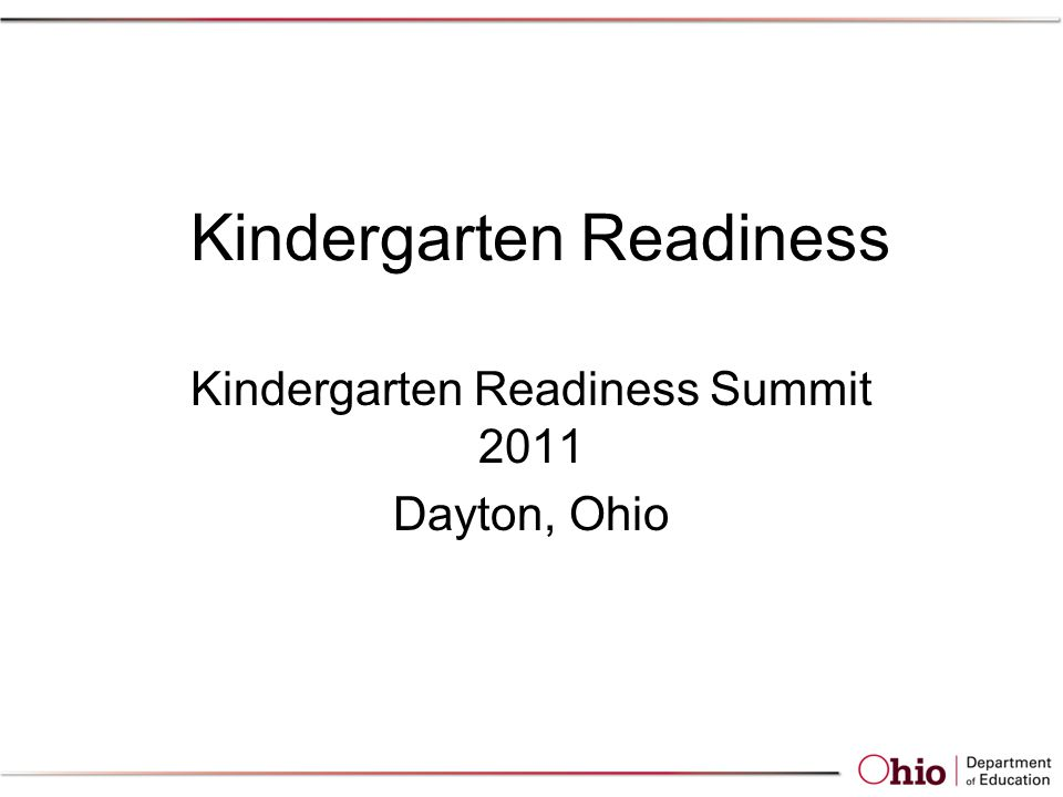 Kindergarten Readiness Kindergarten Readiness Summit 2011 Dayton, Ohio