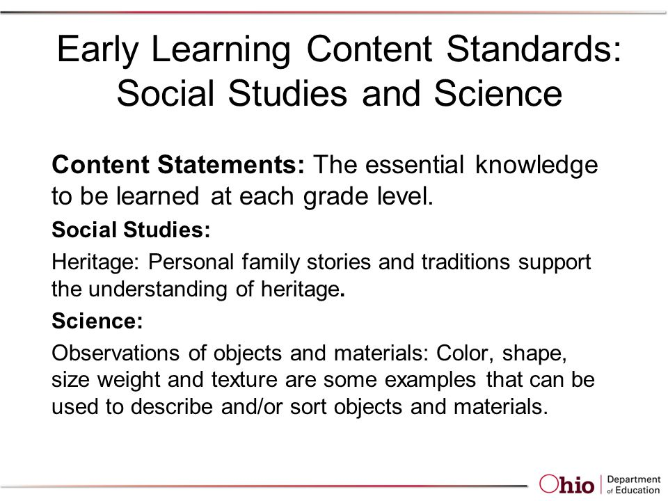 Early Learning Content Standards: Social Studies and Science Content Statements: The essential knowledge to be learned at each grade level.