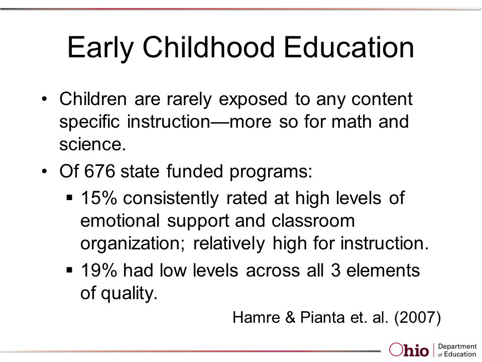 Early Childhood Education Children are rarely exposed to any content specific instruction—more so for math and science.