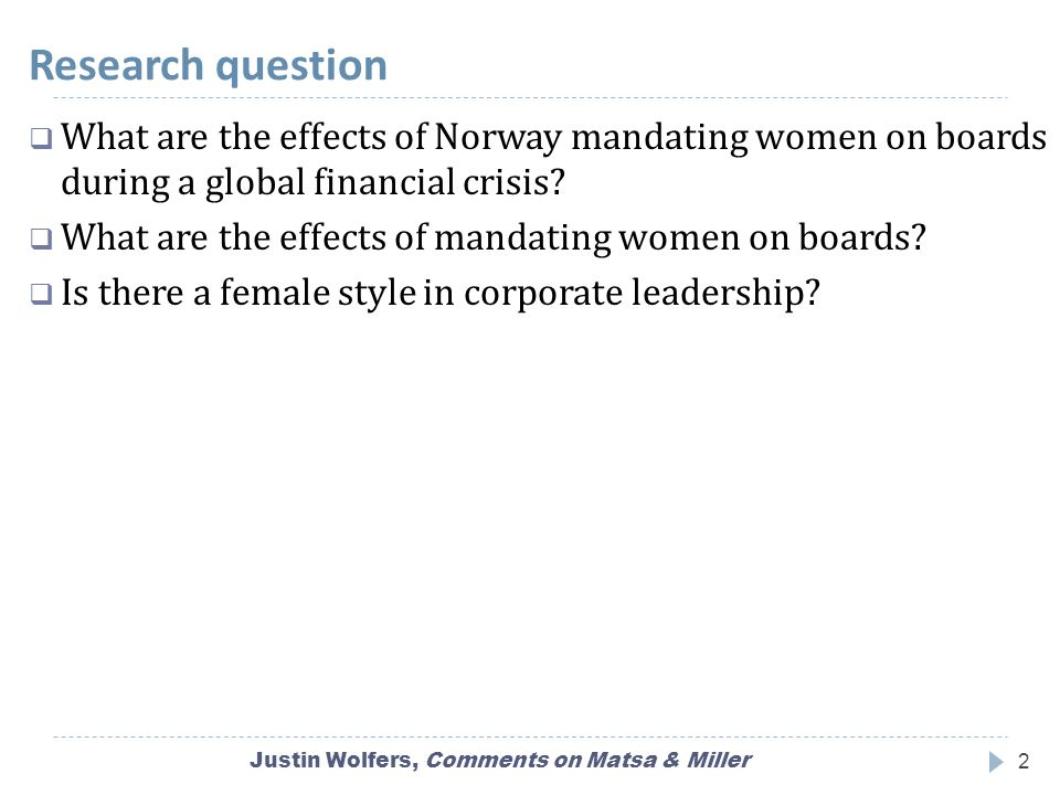 Research question Justin Wolfers, Comments on Matsa & Miller2  What are the effects of Norway mandating women on boards during a global financial crisis.