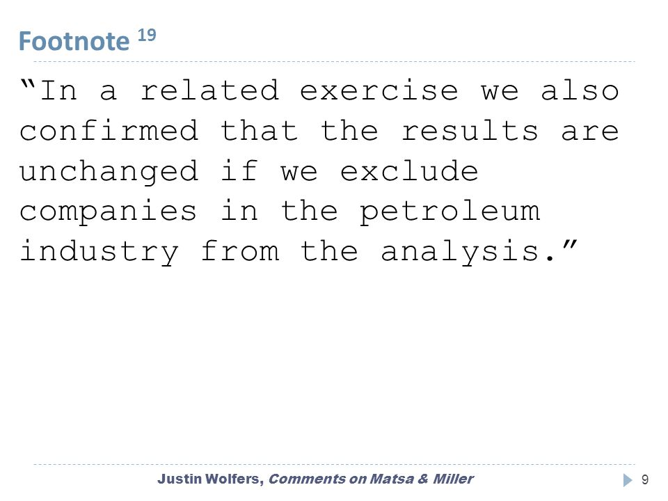 Footnote 19 Justin Wolfers, Comments on Matsa & Miller9 In a related exercise we also confirmed that the results are unchanged if we exclude companies in the petroleum industry from the analysis.