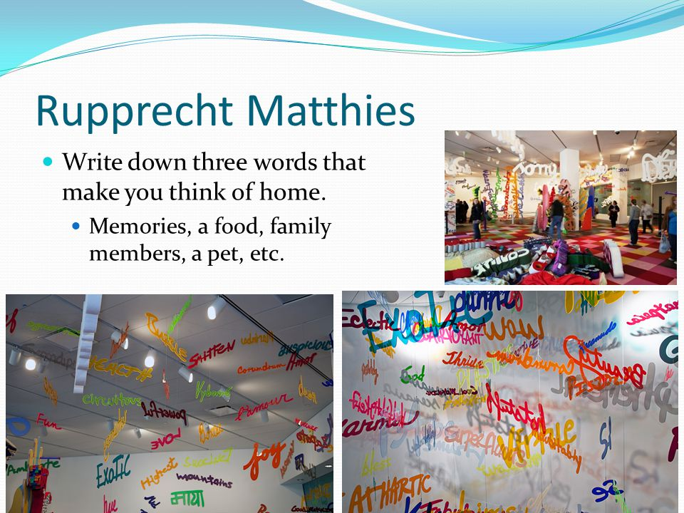 Rupprecht Matthies Write down three words that make you think of home.