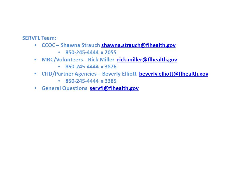 SERVFL Team: CCOC – Shawna Strauch shawna.strauch@flhealth.govshawna.strauch@flhealth.gov 850-245-4444 x 2055 MRC/Volunteers – Rick Miller rick.miller