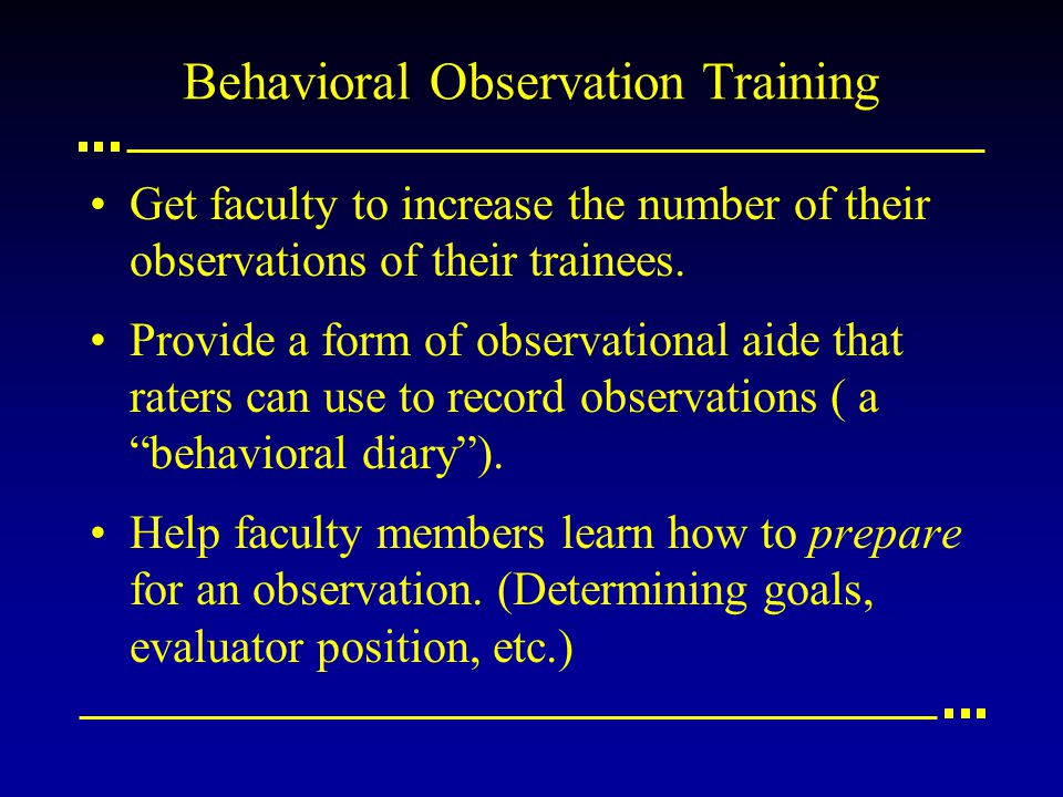 Behavioral Observation Training Get faculty to increase the number of their observations of their trainees.