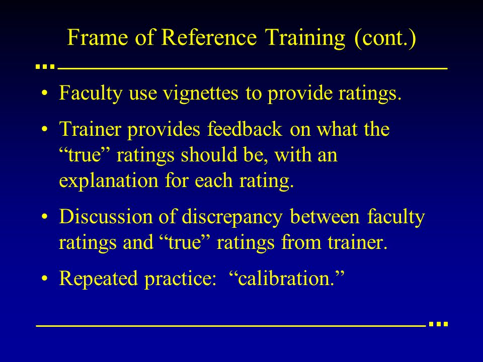 Frame of Reference Training (cont.) Faculty use vignettes to provide ratings.