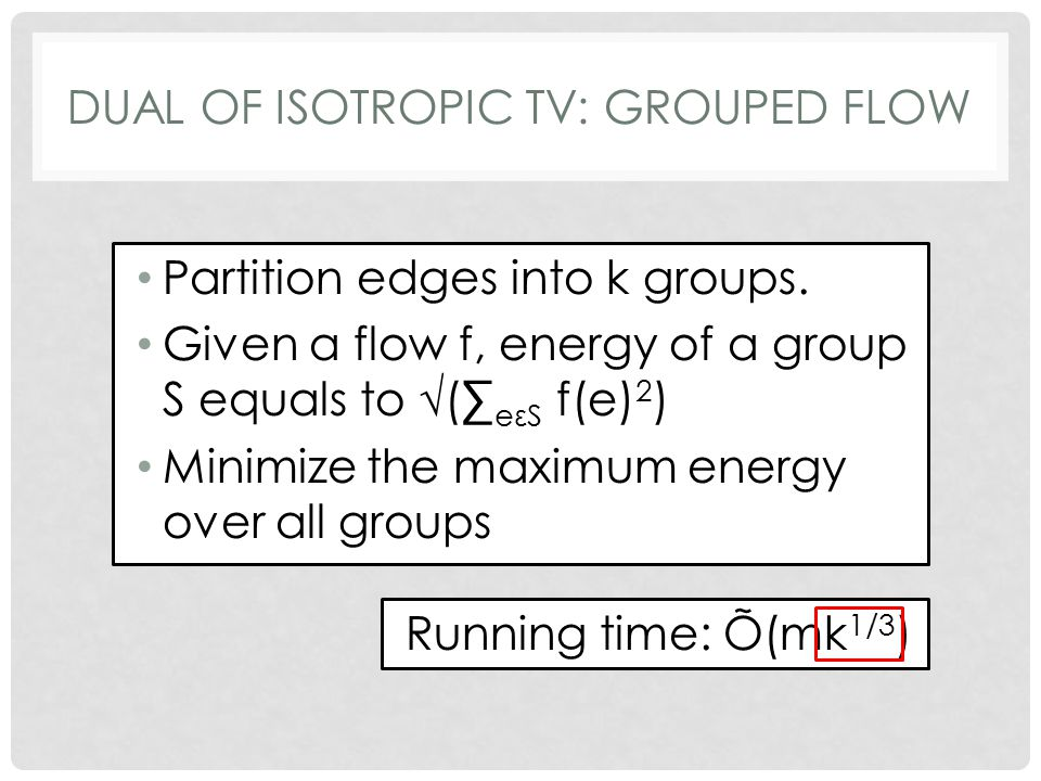 DUAL OF ISOTROPIC TV: GROUPED FLOW Partition edges into k groups.