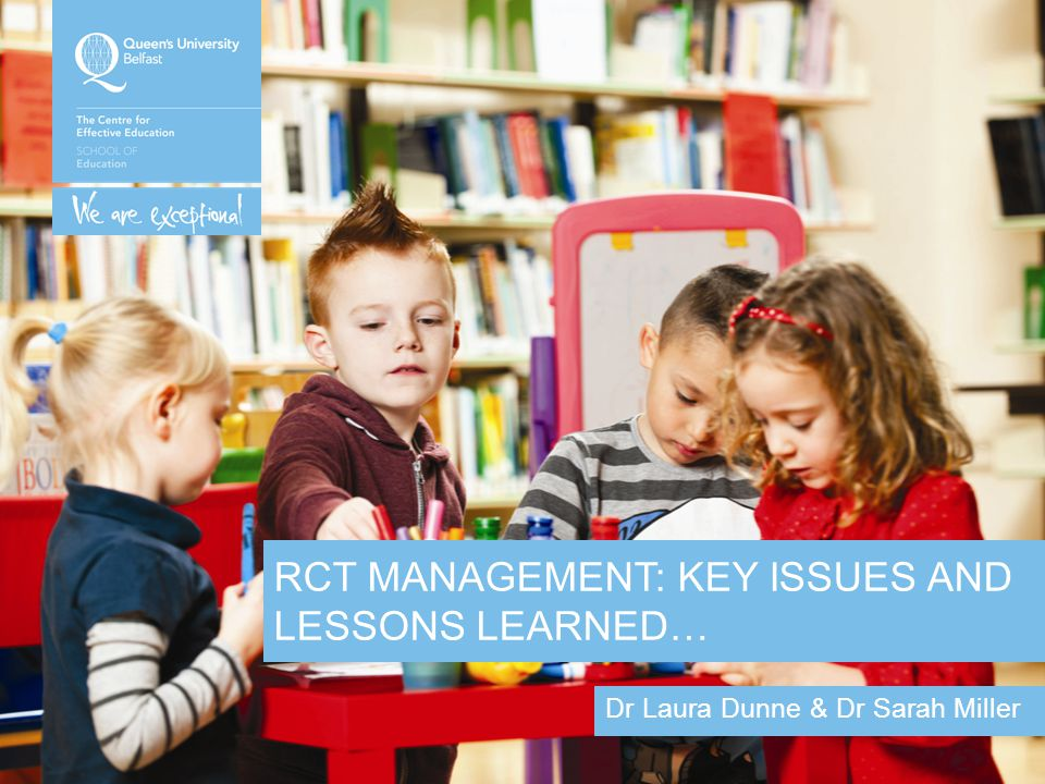RCT MANAGEMENT: KEY ISSUES AND LESSONS LEARNED… Dr Laura Dunne & Dr Sarah Miller