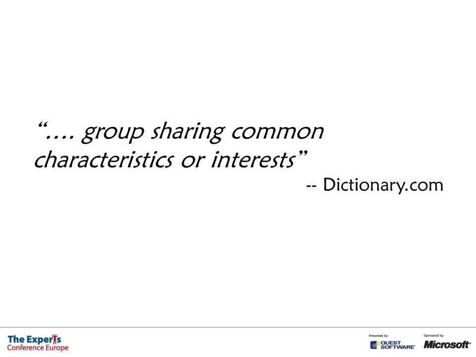 …. group sharing common characteristics or interests -- Dictionary.com