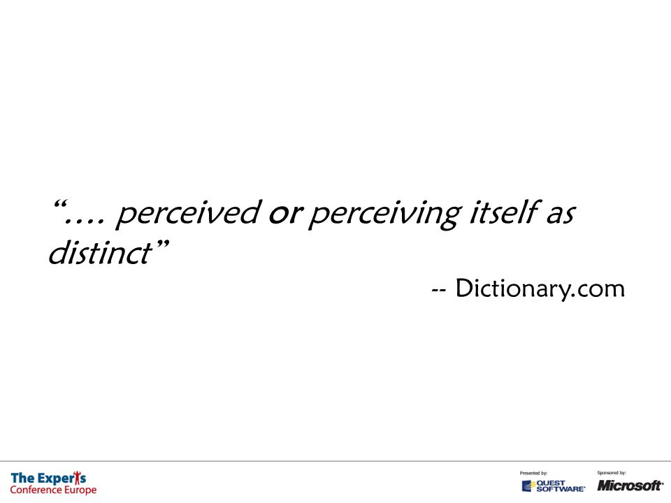 …. perceived or perceiving itself as distinct -- Dictionary.com