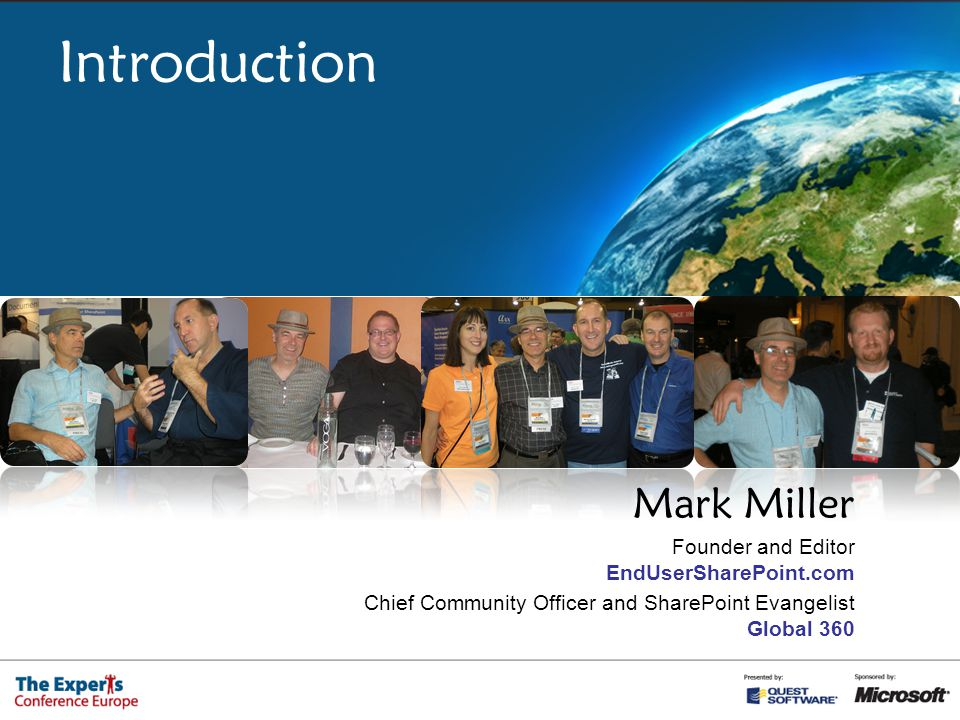 Introduction Mark Miller Founder and Editor EndUserSharePoint.com Chief Community Officer and SharePoint Evangelist Global 360