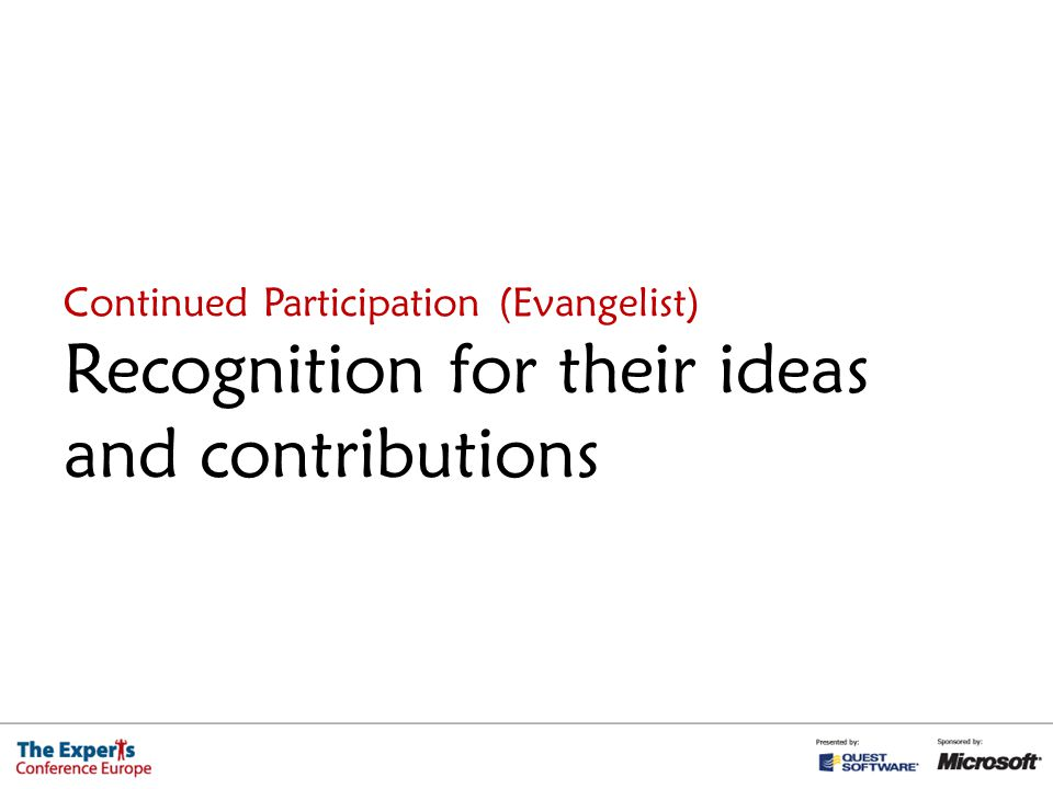 Continued Participation (Evangelist) Recognition for their ideas and contributions