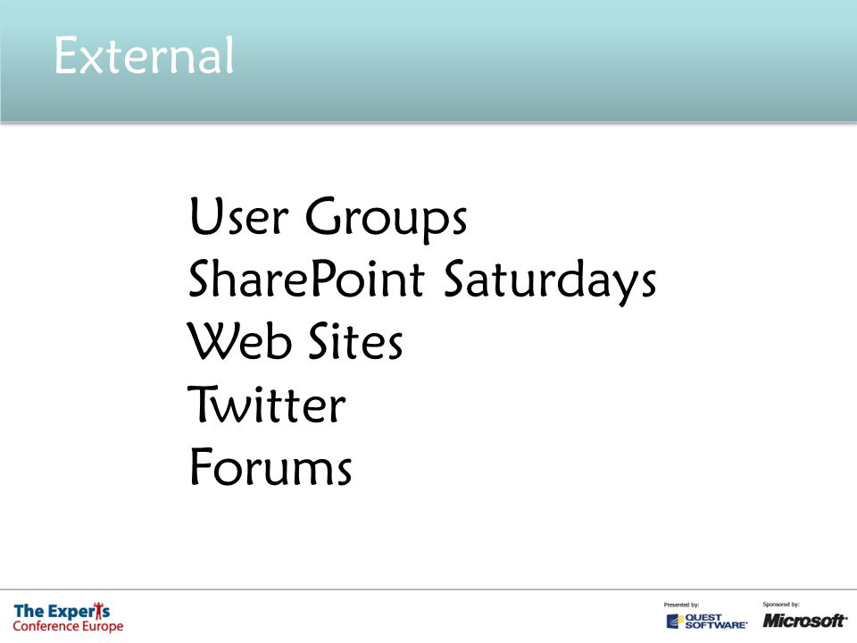 External User Groups SharePoint Saturdays Web Sites Twitter Forums