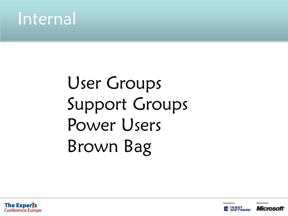 Internal User Groups Support Groups Power Users Brown Bag