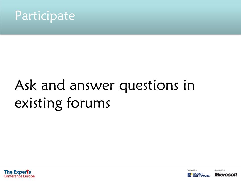Participate Ask and answer questions in existing forums