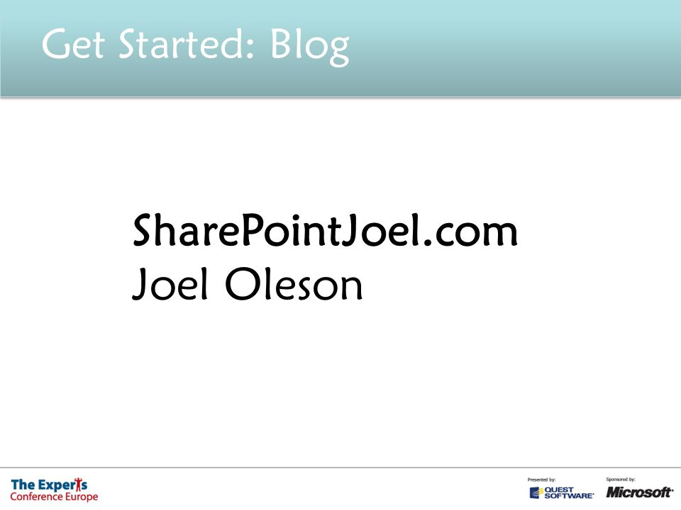 Get Started: Blog SharePointJoel.com Joel Oleson