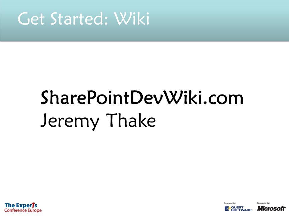 Get Started: Wiki SharePointDevWiki.com Jeremy Thake