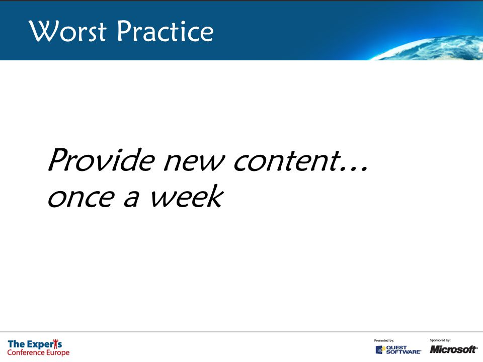 Provide new content… Worst Practice once a week