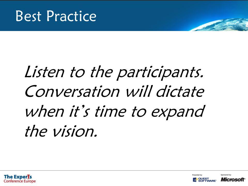 Best Practice Listen to the participants.