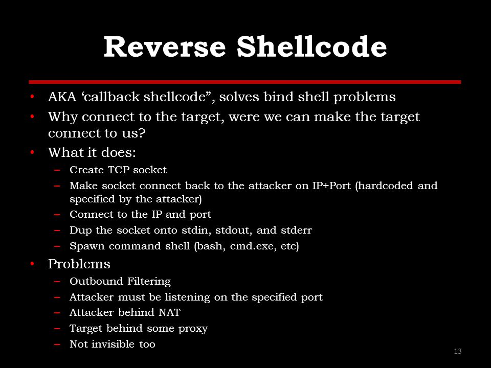 Reverse Shellcode AKA 'callback shellcode , solves bind shell problems Why connect to the target, were we can make the target connect to us.