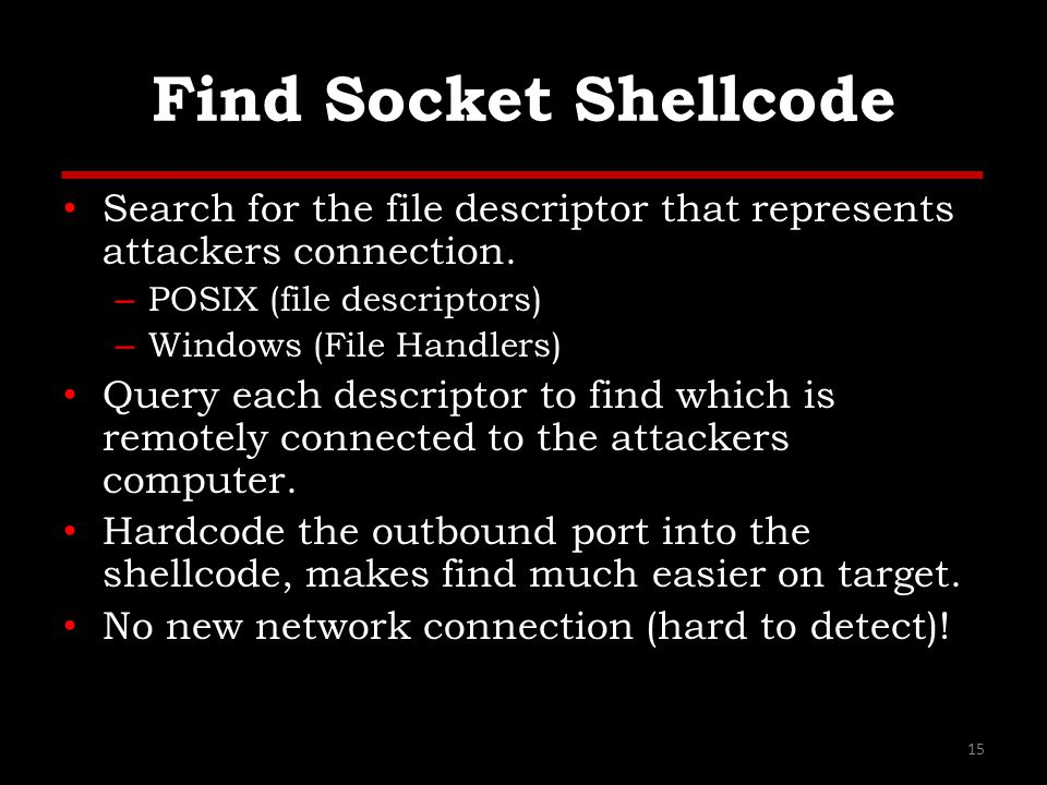 Find Socket Shellcode Search for the file descriptor that represents attackers connection.