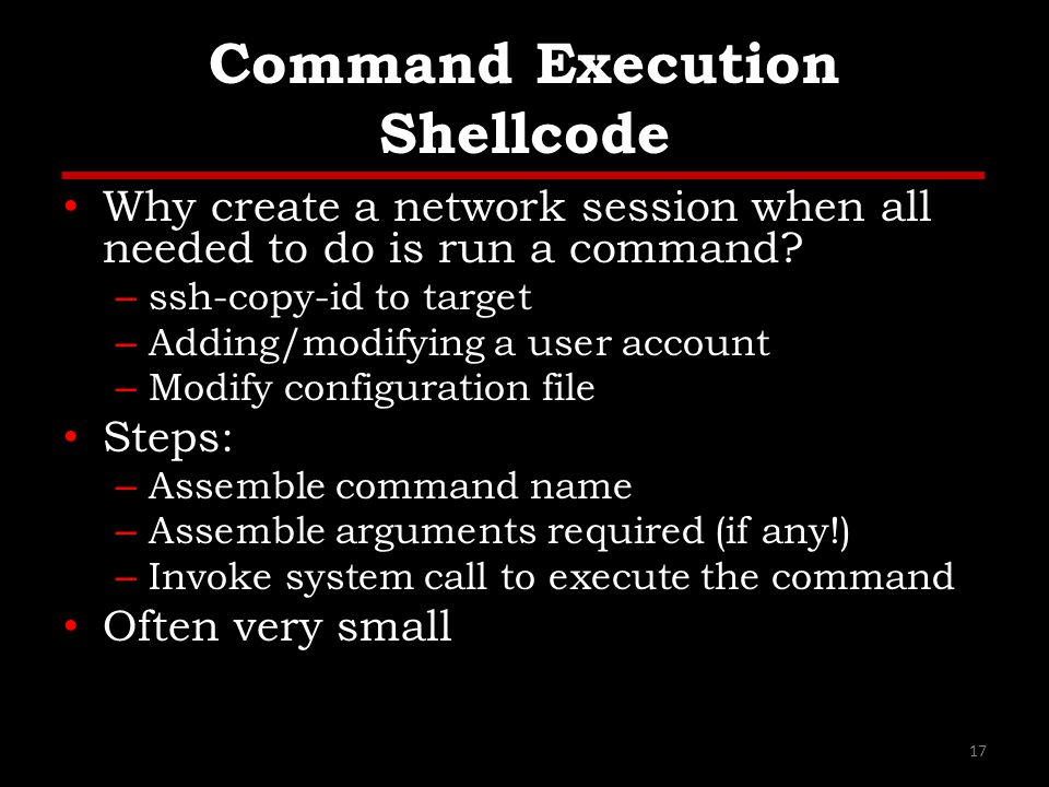 Command Execution Shellcode Why create a network session when all needed to do is run a command.