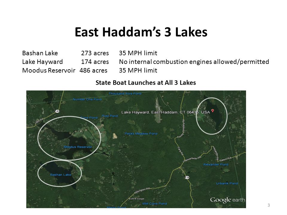East Haddam's 3 Lakes Bashan Lake 273 acres 35 MPH limit Lake Hayward 174 acres No internal combustion engines allowed/permitted Moodus Reservoir486 acres 35 MPH limit State Boat Launches at All 3 Lakes 3