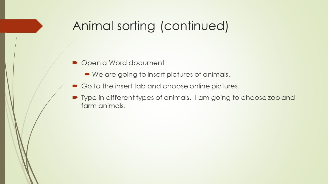 Animal sorting (continued)  Open a Word document  We are going to insert pictures of animals.  Go to the insert tab and choose online pictures.  T