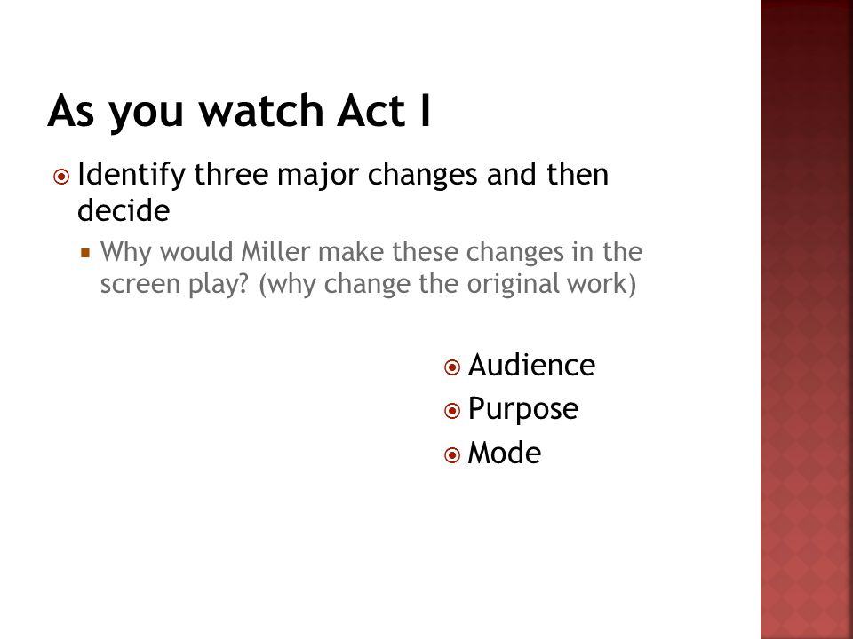  Identify three major changes and then decide  Why would Miller make these changes in the screen play.