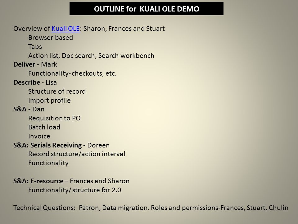 Overview of Kuali OLE: Sharon, Frances and StuartKuali OLE Browser based Tabs Action list, Doc search, Search workbench Deliver - Mark Functionality- checkouts, etc.