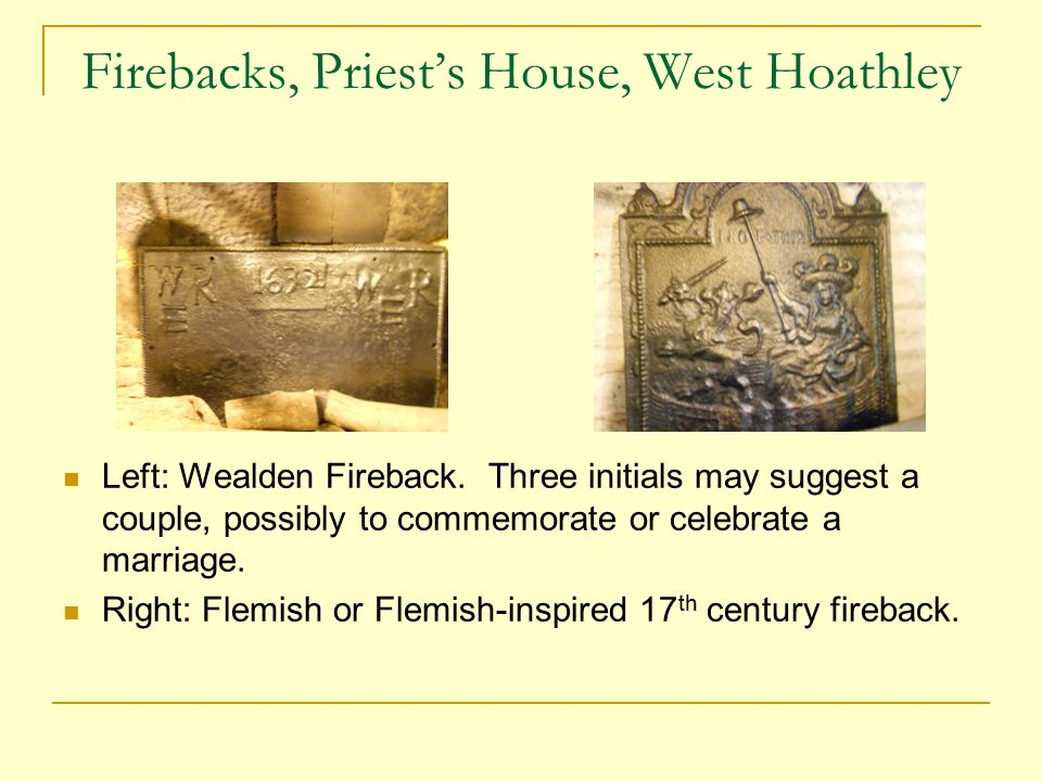 Firebacks, Priest's House, West Hoathley Left: Wealden Fireback.