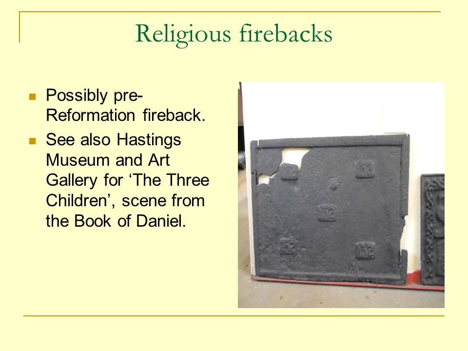 Religious firebacks Possibly pre- Reformation fireback.