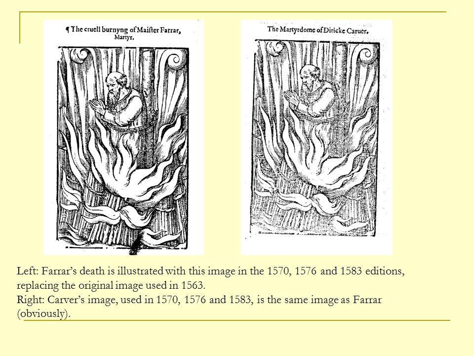 Left: Farrar's death is illustrated with this image in the 1570, 1576 and 1583 editions, replacing the original image used in 1563.