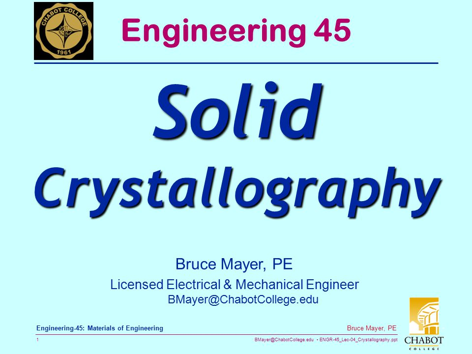 BMayer@ChabotCollege.edu ENGR-45_Lec-04_Crystallography.ppt 11 Bruce Mayer, PE Engineering-45: Materials of Engineering Example  Miller Indices  Find The Miller Indices for the Cubic-Xtal Plane Shown Below