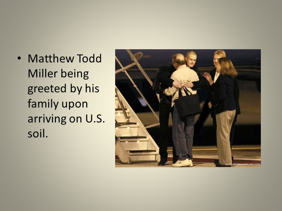 Matthew Todd Miller being greeted by his family upon arriving on U.S. soil.