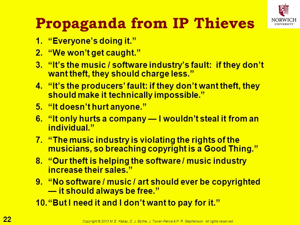 """22 Copyright © 2013 M. E. Kabay, D. J. Blythe, J. Tower-Pierce & P. R. Stephenson. All rights reserved. Propaganda from IP Thieves 1.""""Everyone's doing"""